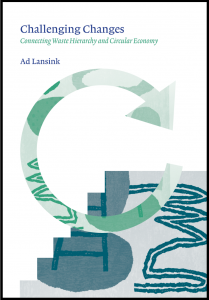 Ad Lansink, Challenging Changes, book, legislation, simon penney, waste hierarchy, circular economy, sustainable consumption, waste management, recycling, resources, resource management, dumpsites, solid waste, waste prevention, wasteless future